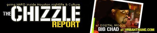 THE CHIZZLE REPORT - THIS BLOG GOES HARD...IT'S REALLY THAT SIMPLE...