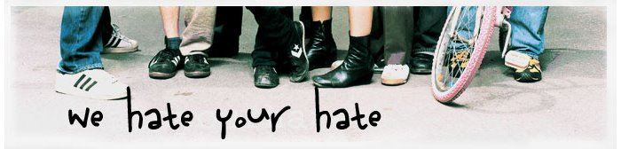 we hate your hate.