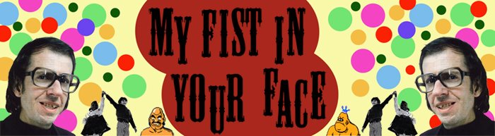 My Fist In Your Face