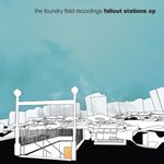 FOUNDRY FIELD RECORDINGS - FALLOUT STATIONS EP