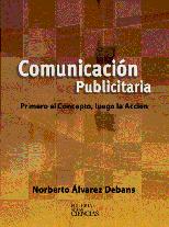 Libro: Comunicación Publicitaria. Primero el concepto, luego la Acción.