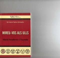 MIREU-VOS ALS ULLS. TEXT TEATRAL. Col.lecció Entreacte