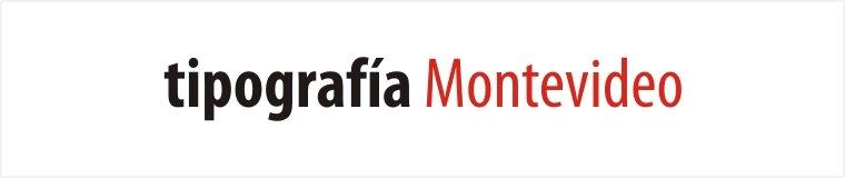 Tipografa / Tipografía en/desde Montevideo