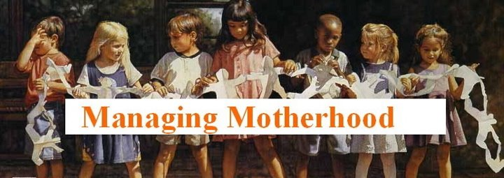~Managing Motherhood ~