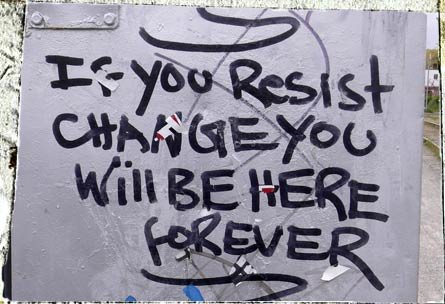 if you resist change...