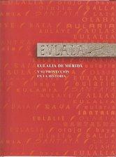 catálogo de la Exposición Eulalia de Mérida y su proyección en la Historia.