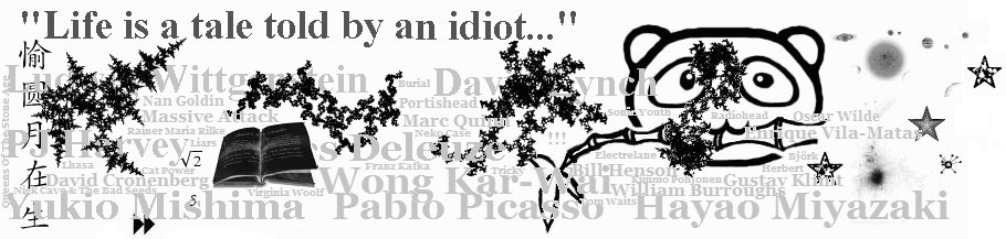 """Life is a tale told by an idiot..."""