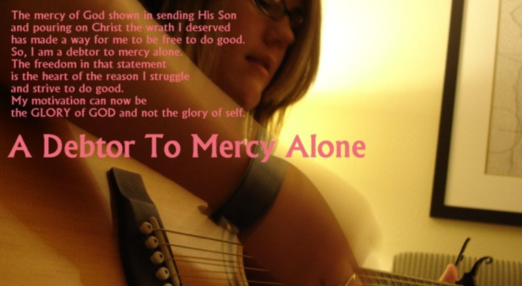 A Debtor to Mercy Alone