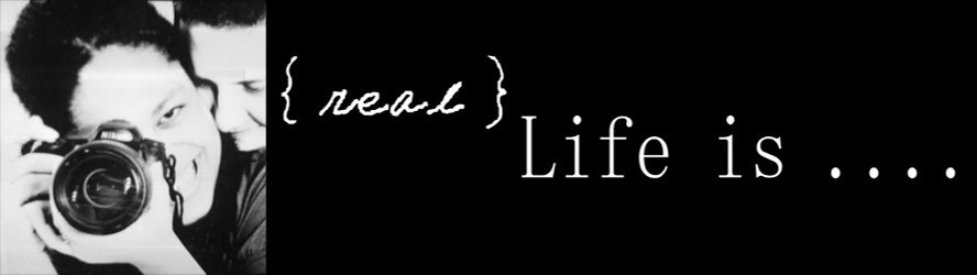 {real} Life is ......