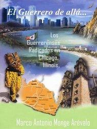EL GUERRERO DE ALLÁ... LOS GUERRERENSES RADICADOS EN CHICAGO, ILLINOIS