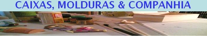 Caixas, Molduras & Companhia