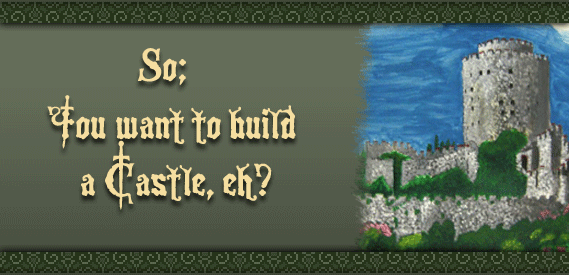 So; you want to build a castle, eh?