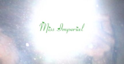 Miss Imperial (17 Oct 06 - 10 Sep 07)