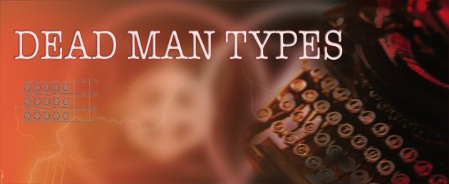 DEAD MAN TYPES