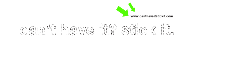 can't have it? stick it.