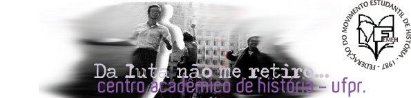 centro acadêmico de história - UFPR. Da luta não me retiro...