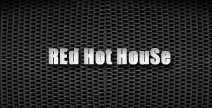 REd Hot HouSe