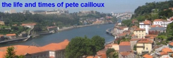 The Life and Times of Pete Cailloux