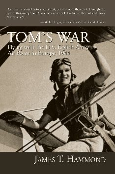 Tom's War: Flying With the U.S. Eighth Army Air Force, Europe, 1944