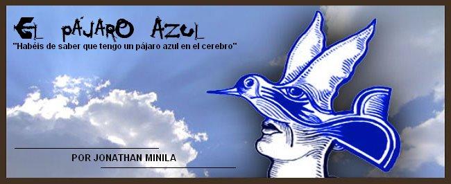 EL PÁJARO AZUL, POR JONATHAN MINILA