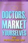 """Buku """"Doctors Market Yourselves atau Praktik Anda Tidak Laku?"""""""