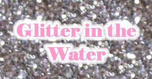 Glitter in the Water