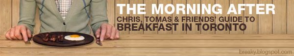 THE MORNING AFTER: Chris, Tomas & Friends' Guide to Breakfast in Toronto