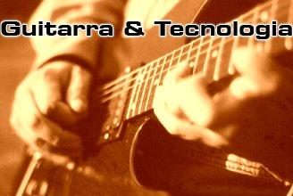 Guitarra e Tecnologia