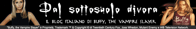 "Dal sottosuolo divora - Il blog italiano di ""Buffy, the Vampire Slayer"""