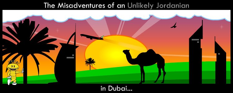 On the Misadventures of an Unlikely Jordanian..in Dubai