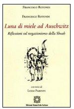 Luna di miele ad Auschwitz. Riflessioni sul negazionismo della Shoah.