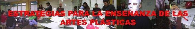 ESTRATEGIAS PARA LA ENSEÑANZA DE LAS ARTES PLASTICAS