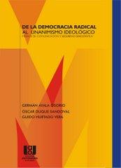 DE LA DEMOCRACIA RADICAL AL UNANIMISMO IDEOLÓGICO