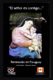 """""""El señor es contigo...""""      Feminicidio en Paraguay.  Arco Iris,  2005.."""
