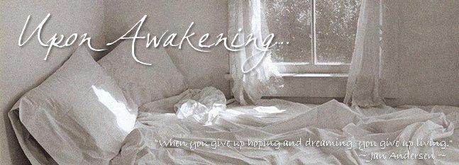 Upon Awakening...