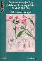 Do Ordenamento Jurídico do Tabaco e dos seus Produtos na União Europeia - Reflexos em Portugal