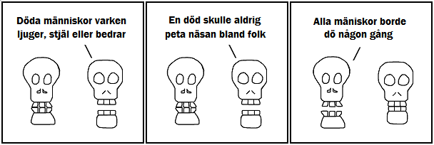 Döda människor varken ljuger, stjäl eller bedrar; En död skulle aldrig peta näsan bland folk; Alla människor borde dö någon gång
