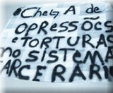 Chega de opressões e torturas no sistema carcerário!