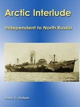 Artic Interlude: Independent to North Russia by H.C.Hutson. (Operation FB).