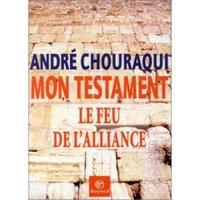 Andre Chouraqui, Mon Testament, Le Feu de l'Alliance
