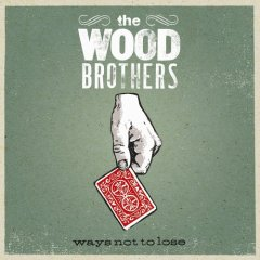 Bloggerhythms: The Wood Brothers - Ways Not To Lose (2006)