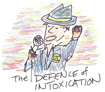 The Defence of Intoxication - and we're talking about self-induced!
