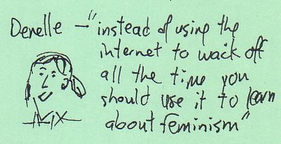Instead of using the internet to wack off all the time you should use it to learn about feminism