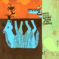 Irving -- Death In The Garden, Blood On The Flowers