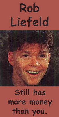 Rob Liefeld... Still has more money than you