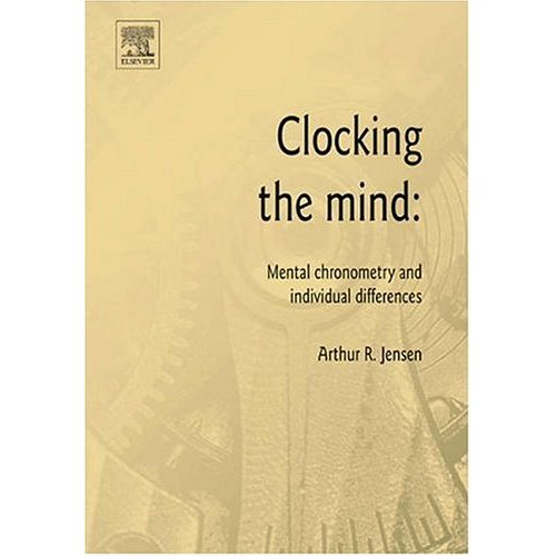 Clocking the Mind: Mental Chronometry and Individual Differences by Arthur R. Jensen