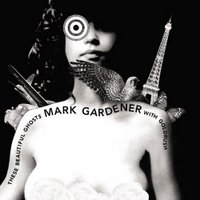Mark Gardener – These Beautiful Ghosts