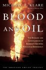 Blood and Oil: The Dangers and Consequences of America's Growing Dependency on Imported Petroleum by Michael T Klare