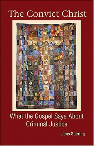 Convict Christ What The Gospel Says About Criminal Justice