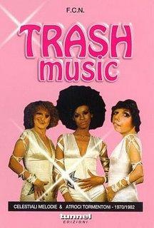 F.C.N. - Trash Music: Celestiali Melodie & Atroci Tormentoni 1970-1982